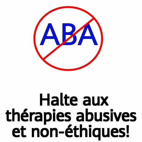 """ABA écrit en bleu est barré en rouge avec un sens interdit. Il est écrit en dessous en noir """"Halte aux thérapies abusives et non-éthiques!"""